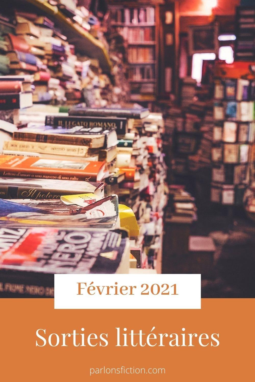 Pin Pinterest de l'article les sorties littéraires de février 2021 du blog littéraire Parlons fiction