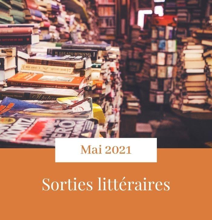 Visuel des sorties littéraires de mai 2021 sur le blog littéraire Parlons fiction